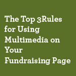 The-Top-Three-Rules-for-Using-Multimedia-on-Your-Fundraising