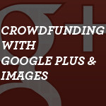 Crowdfunding-with-Google-Plus-&-Images-small
