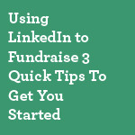 Using-LinkedIn-to-Fundraise-3-Quick-Tips-To-Get-You-Started-small