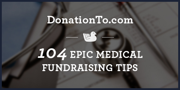 DonationTo.com - 104 Epic Medical Fundraising Tips