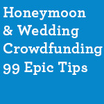 Honeymoon-&-Wedding-Crowdfunding-99-Epic-Tips