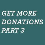 Get-More-Donations-Part-3